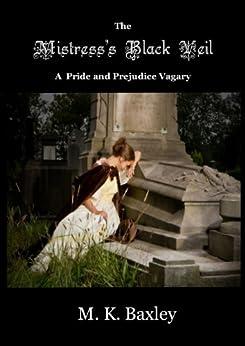The Mistress's Black Veil: A Pride and Prejudice Vagary by [Baxley, M. K.]