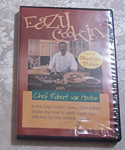 Eazy Cookin' With Chef Robert: Familiar Mexican Dishes