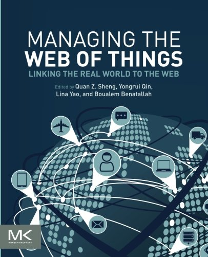 Managing the Web of Things: Linking the Real World to the Web by Morgan Kaufmann