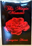 This Magic Moment, Langston O. Harris, 0963173006