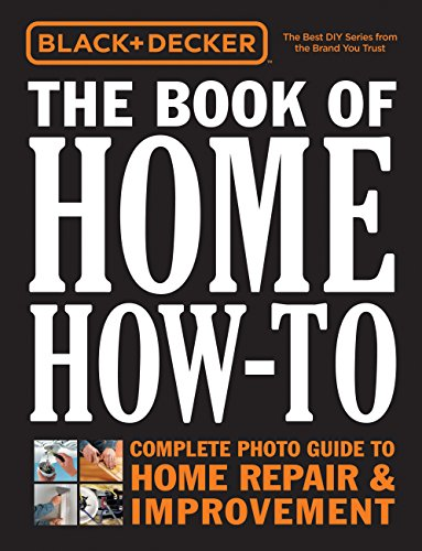 Black & Decker The Book of Home How-To: The Complete Photo Guide to Home Repair & Improvement ()