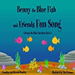 The Benny the Blue Fish and Friends Fun Song: A Benny the Fish Story, Book 3 | Geraldine Dunkley,Howard Dunkley