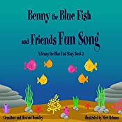 The Benny the Blue Fish and Friends Fun Song: A Benny the Fish Story, Book 3 | Geraldine Dunkley, Howard Dunkley