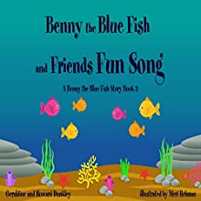 The Benny the Blue Fish and Friends Fun Song: A Benny the Fish Story, Book 3 Audiobook by Geraldine Dunkley, Howard Dunkley Narrated by Kirine