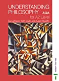 Understanding Philosophy for A2 Level AQA, Sue Johnson and Roy Jackson, 0748792538
