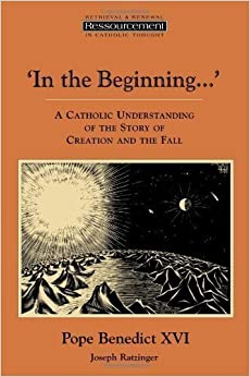 In the Beginning?': A Catholic Understanding of the Story of Creation and the Fall (Ressourcement: Retrieval & Renewal in Catholic Thought) (Edition Reprint) by Ratzinger, Joseph Cardinal, Ramsey, Boniface [Paperback(1995£©]