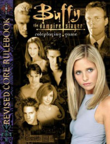 Buffy The Vampire Slayer Rpg - Buffy the Vampire Slayer Revised (Buffy the Vampire Slayer Core Rulebooks)
