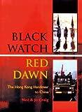BLACK WATCH, RED DAWN: The Hong Kong Handover to China