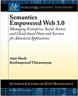 Semantics Empowered Web 3.0: Managing Enterprise, Social, Sensor, and Cloud-based Data and Services for Advanced Applications (Synthesis Lectures on Data Management) by Amit Sheth (2012-12-19)