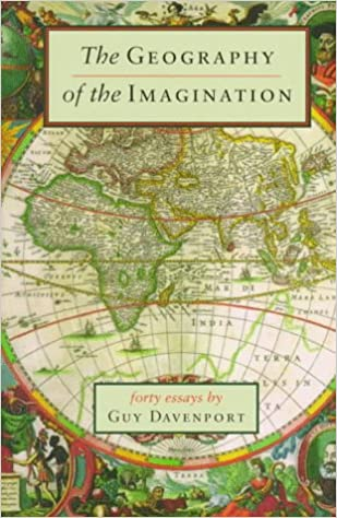 com the geography of the imagination forty essays  com the geography of the imagination forty essays nonpareil book 78 9781567920802 guy davenport books