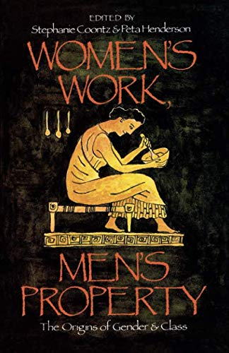 Women's Work, Men's Property: The Origins of Gender and Class