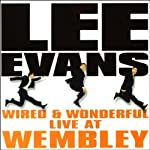 Lee Evans: Wired and Wonderful, Live at Wembley | Lee Evans