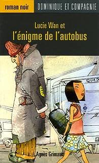 Lucie Wan et l'énigme de l'autobus par Agnès Grimaud