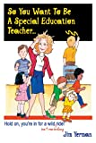 img - for So You Want to Be a Special Education Teacher: Hold On, You're In for a Wild But Rewarding Ride! book / textbook / text book
