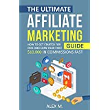 The Ultimate Affiliate Marketing Guide: How to Get Started For Free And Earn Your First $10,000 In Commissions...