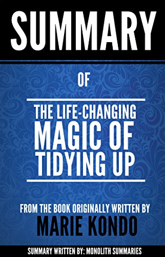 Summary of 'The Life-Changing Magic of Tidying Up', from the book written by Marie Kondo: The Japanese Art of Decluttering and Organizing