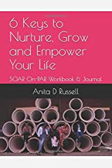 6 Keys to Nurture, Grow and Empower Your Life: SOAR On-PAR Workbook & Journal Paperback
