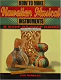 How to Make Hawaiian Musical Instruments, Jim Widess, 1566475643
