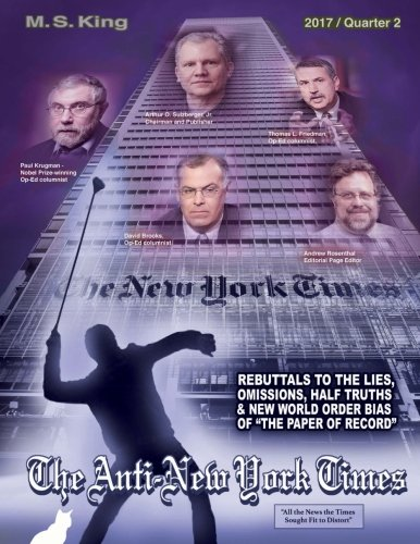 The Anti-New York Times / 2017 / Quarter 2: Rebuttal to the Lies, Omissions and New World Order Bias of the Paper of Record (Volume 10)