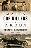 Mafia Cop Killers in Akron: The Gang War before Prohibition (True Crime)