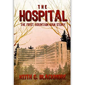 The Hospital: The FREE Short Story: The First Mountain man Story Audiobook