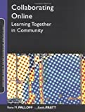 Collaborating Online: Learning Together in Community 1st (first) Edition by Palloff, Rena M., Pratt, Keith published by Jossey-Bass (2004)