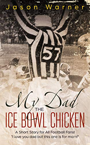 Pdf Teen My Dad the Ice Bowl Chicken: A Short Story for All Football Fans!  'I love you dad but this one is for mom!'
