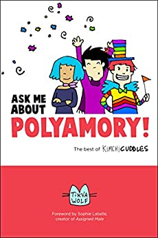 Ask Me About Polyamory: The Best of Kimchi Cuddles by [Wolf, Tikva]