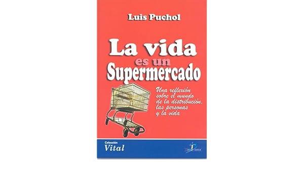 Amazon.com: La vida es un supermercado: una reflexión sobre el mundo de la distribución, las personas y la vida (Spanish Edition) eBook: Puchol Moreno, ...