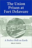 The Union Prison at Fort Delaware, Brian Temple, 0786414804