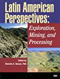Latin American Perspectives : Exploration, Mining, and Processing, , 087335155X