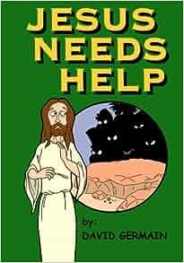 Jesus Needs Help: Mr. David M Germain: 9781453882719: Amazon ...