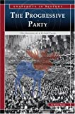The Progressive Party: The Success of a Failed Party (Snapshots in History)
