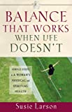 Balance That Works When Life Doesn't, Susie Larson, 0736916423
