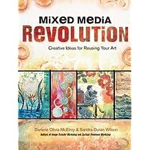 Mixed Media Revolution: Creative Ideas for Reusing Your Art by Wilson, Sandra Duran, McElroy, Darlene Olivia (2012) Paperback