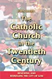 img - for The Catholic Church in the Twentieth Century: Renewing and Reimaging the City of God (Theology) book / textbook / text book