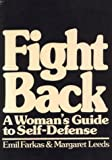 Fight Back : A Woman's Guide to Self-Defense, Farkas, Emil and Leeds, Margaret, 0030210569