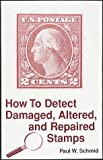 How to Detect Damaged, Altered and Repaired Stamps, Paul W. Schmid, 0873414543
