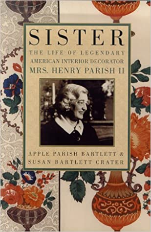 sister the life of legendary interior decorator mrs henry parish ii susan bartlett crater apple parish bartlett 9780312242404 amazoncom books - Sister Parrish