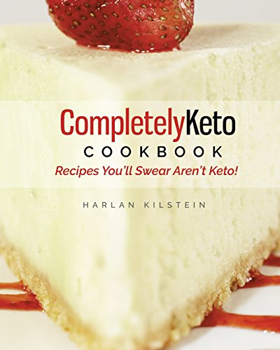 Completely Keto Cookbook: Recipes Youll Swear Arent Keto!