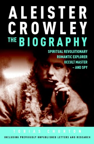 Aleister Crowley: The Biography: Spiritual Revolutionary, Romantic Explorer, Occult Master and Spy (Best Aleister Crowley Biography)