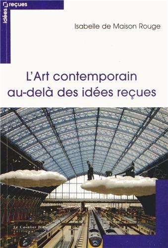 L Art Contemporain Au Delà Des Idées Reçues Isabelle De