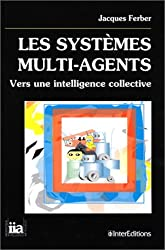 LES SYSTEMES MULTI-AGENTS. Vers une intelligence collective