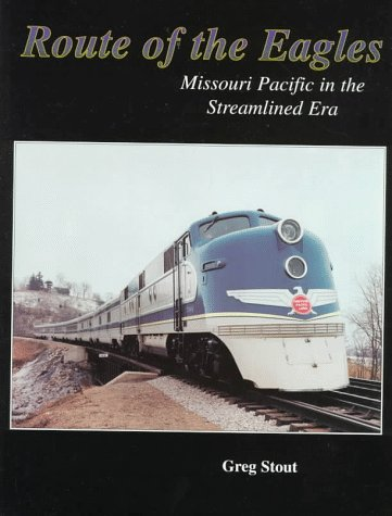 Route of the Eagles: Missouri Pacific in the Streamlined Era