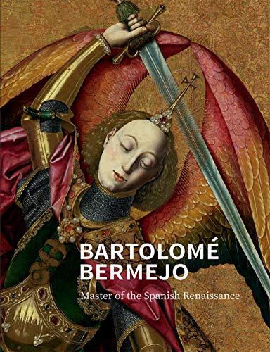 Bartolome Bermejo: Master of the Spanish Renaissance por Letizia Treves