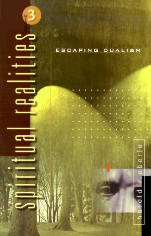 Escaping Dualism Spiritual Realities Vol 3 Pdf Download By Harold R Eberle Noisiativat