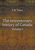 The Tercentenary History of Canada Volume I, F. B. Tracy, 5518643748