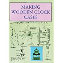 Making Wooden Clock Cases: Designs, Plans and Instructions for 20 Clocks