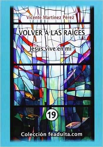 Volver a las raíces: Vicente Martínez Pérez: 9788476310441: Amazon.com: Books