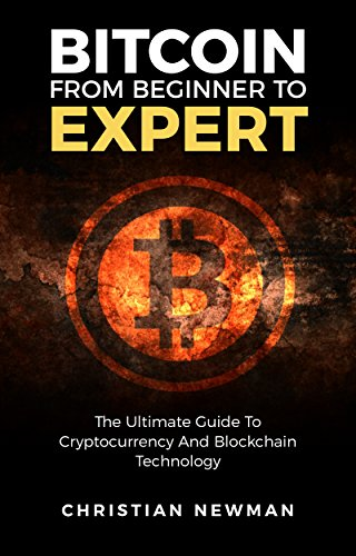 Bitcoin From Beginner To Expert: The Ultimate Guide To Cryptocurrency And Blockchain Technology (Cryptocurrency Trading, Mining And Investment) cover
